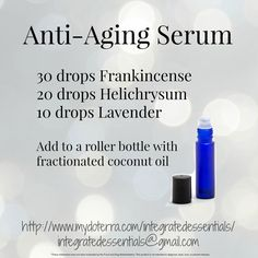 Anti aging serum, doTERRA, essential oils, roller bottle recipes, frankincense, helichrysum, lavender, integrated essentials, natural solutions, natural healing,