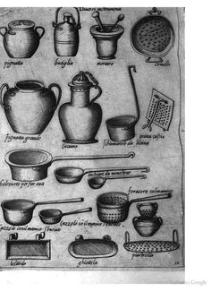 16th C Kitchen Utensils: Italy; from Opera di M. Bartolomeo Scappi: cuoco secreto de Papa Pio V (1570) New Recipes, Cooking Recipes, Medieval, Vintage Cooking, Italian Cooking, Cooking Utensils, 16th Century, Blacksmithing, Pottery