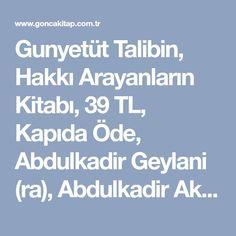 Gunyetüt Talibin, Hakkı Arayanların Kitabı, 39 TL, Kapıda Öde, Abdulkadir Geylani (ra), Abdulkadir Akçiçek, Sağlam Yayınevi, 2016 Baskı, Yeni Dizgi