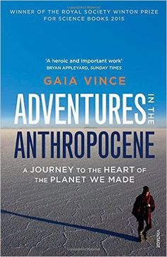 Adventures in the Anthropocene: A Journey to the Heart of the Planet we Made: Amazon.co.uk: Gaia Vince: 9780099572497: Books