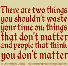 There are two things you shouldn't waste your time on: things that don't matter and people that think you don't matter  #Life #lifelessons #lifeadvice #lifequotes #quotesonlife #lifequotesandsayings #waste #time #matter #people #think #shareinspirequotes #share #inspire #quotes
