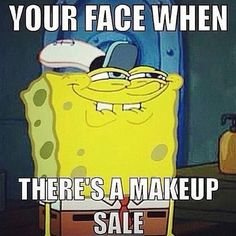 SpongeBob knows how tempting it is to buy more makeup
