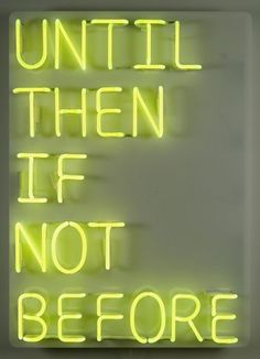 Until Then If Not Before #neon #sign
