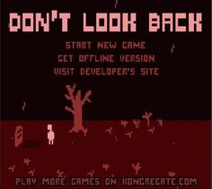 Don't Look Back is a minimalist pixel art platformer that has a survival horror storyline. The author, Terry Cavanagh, is part of a growing collection of independent game designers who are telling personal stories in classic video game language. The game is a pixel art platformer and it revolves around avoiding hazards. The player needs good timing to avoid the many dangers and has to shoot the monsters trying to kill him. The goal is to reach the end of the maze and back out again, one...