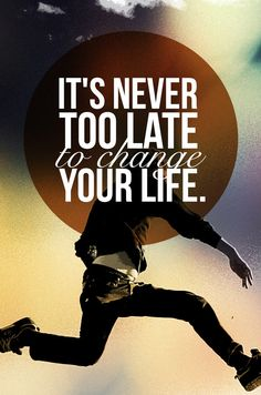 It's never too late to change your life. You only become late when you don't or never change your life. Quoted pin by Gerard the Gman NJ Now Is Good, If Rudyard Kipling, New Poster, Any Book, Best Self, My Sunshine, Live For Yourself, Are You Happy, Life Lessons