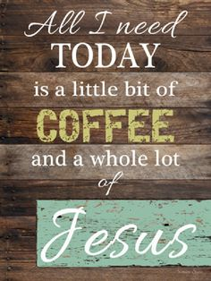 """All I Need Is A Little Bit Of Coffee and a whole lot of Jesus 13x16"""" by Summer Snow"""