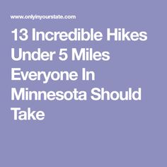 13 Incredible Hikes Under 5 Miles Everyone In Minnesota Should Take