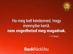 Ha meg kell kérdezned, hogy mennyibe kerül, nem engedheted meg magadnak. - J. P. Morgan, www.bankracio.hu idézet