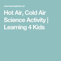 Hot Air, Cold Air Science Activity | Learning 4 Kids