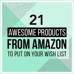21 Awesome Products From Amazon To Put On Your Wish List