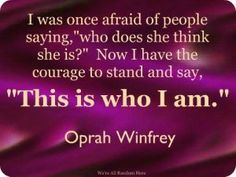 """COURAGE  I was once afraid of people saying, """"who does she think she is?"""" Now I have the courage to stand & say, """"This is who I am.""""   # Pin++ for Pinterest #"""
