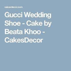 Gucci Wedding Shoe  - Cake by Beata Khoo - CakesDecor