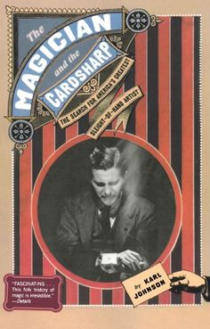 The Magician and the Cardsharp: The Search for America's Greatest Sleight-of-Hand Artist by Karl Johnson