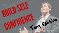 Tony Robbins - How to Build Self Confidence | Tony Robbins Motivation
