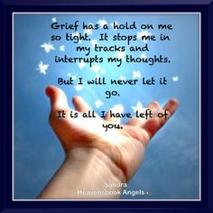 Grief has a hold on me so tight, It stops me in my tracks and interrupts my thoughts. It is all I have left of you. ♥♥♥ Robbie and Mom forever Loss Grief Quotes, Grieving Quotes, Grief Loss, Quotes About Loss, Miss Mom, Miss You Dad, Love Of My Life, In This World, Missing My Son