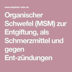 Organischer Schwefel (MSM) zur Entgiftung, als Schmerzmittel und gegen Entzündungen