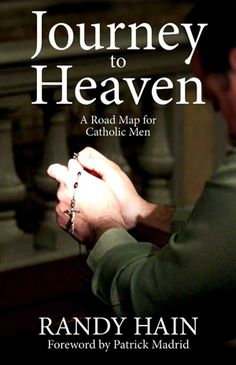 Need a Gift for Fathers Day? Randy Hain on The Journey to Heaven : The Integrated Catholic Life™