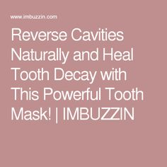 Reverse Cavities Naturally and Heal Tooth Decay with This Powerful Tooth Mask! | IMBUZZIN