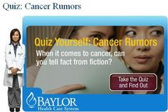 [Quiz] CANCER RUMORS: When it comes to cancer can you tell fact from fiction? Cancer is a complex topic, but there's no reason to be confused by myths. Take this quiz to learn more.  | via @Baylor Health Care System #baylorhealth