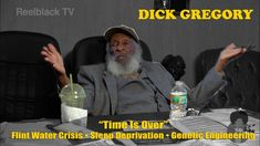 Dick Gregory - Flint Water Crisis / Time Is Over
