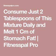 Consume Just 2 Tablespoons of This Mixture Daily and Melt 1 Cm of Stomach Fat! | Fitnesspal Pro