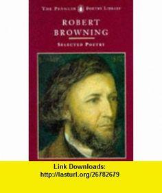 Browning Selected Poetry (Poetry Library, Penguin) (9780140586152) Robert Browning, Daniel Karlin , ISBN-10: 0140586156  , ISBN-13: 978-0140586152 ,  , tutorials , pdf , ebook , torrent , downloads , rapidshare , filesonic , hotfile , megaupload , fileserve