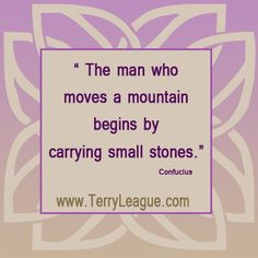 The man who moves a mountain begins by carrying small stones. Confucius #quotes