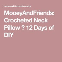 MooeyAndFriends: Crocheted Neck Pillow ♥ 12 Days of DIY
