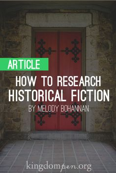 Kingdom Pen, writing article, How to Research Historical Fiction, Melody Bohannan