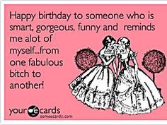 Free, Birthday Ecard: Here's to another year of laughing until it hurts, dealing with stupid people and keeping each other MODERATELY sane. Happy Birthday  Best Friend!
