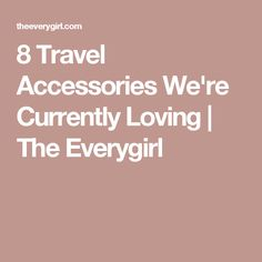 8 Travel Accessories We're Currently Loving | The Everygirl