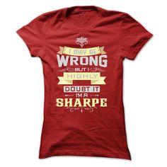 cool I MAY BE WRONG I AM A SHARPE