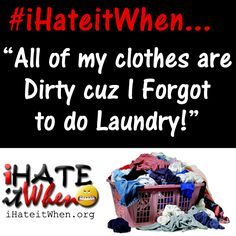 #iHateitWhen All of my clothes are #Dirty cuz I Forgot to do #Laundry! #checkout #funny #hate #lol #haha #smh #lmao #petpeeves #damn #wow #true #truth #fail #annoyinrg #fml #crap #dirtyclothes #nothingtowear #naked #noclothes