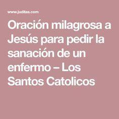 Oración milagrosa a Jesús para pedir la sanación de un enfermo – Los Santos Catolicos