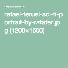 rafael-teruel-sci-fi-portrait-by-rafater.jpg (1200×1600)