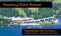 Teaching Elders in the Presbytery of the Twin Cities Area are invited to attend a Teaching Elder Retreat, September 30-October 1 at Cragun's resort on Gull Lake. The event is designed as a chance to relax, spend a couple of days away from the church office, and get to know colleagues in ministry.