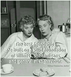 Chrissy You and I are like Lucy and Ethel