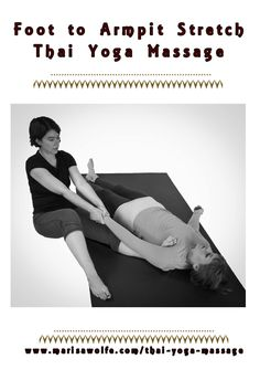 Thai Yoga Massage Foot to Armpit Shoulder Stretch.  Sounds funny, feels great!