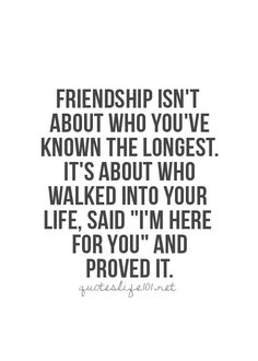 Friendship isn't about who you've known the longest. It's about who walked into…