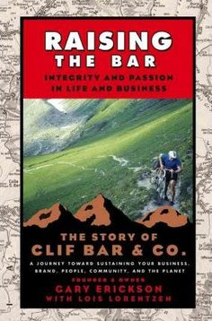 BOOK > Raising the Bar : Integrity and Passion in Life and Business - The Story of Clif Bar & Co. by Erickson Lorentzen
