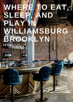 Where to eat, sleep, drink, and play in one of BK's coolest hoods. #NYC #Brooklyn