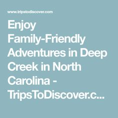 Enjoy Family-Friendly Adventures in Deep Creek in North Carolina - TripsToDiscover.com