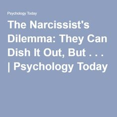 The Narcissist's Dilemma: They Can Dish It Out, But . . . | Psychology Today