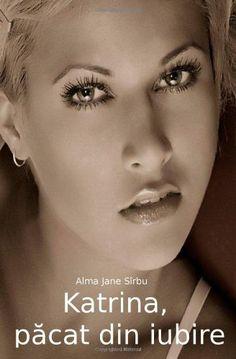 Katrina, pacat din iubire (Romanian Edition) by Alma Jane Sîrbu http://www.amazon.com/dp/1461140986/ref=cm_sw_r_pi_dp_X8v9ub0BE913V