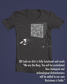 From Geeks Are Sexy - Cool Shirt Design: Resistance is futile! (QR code on shirt is fully functional and reads: 'We are the Borg. You will be assimilated. Your biological and technological distinctiveness will be added to our own. Resistance is futile.')
