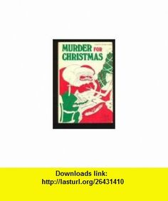 Murder for Christmas 26 Tales of Seasonal Malice (9780517690406) Thomas Godfrey, Gahan Wilson , ISBN-10: 0517690403  , ISBN-13: 978-0517690406 ,  , tutorials , pdf , ebook , torrent , downloads , rapidshare , filesonic , hotfile , megaupload , fileserve