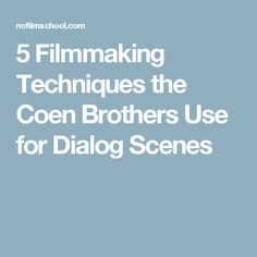 5 Filmmaking Techniques the Coen Brothers Use for Dialog Scenes