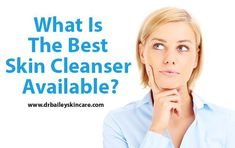 What is the Best Skin Cleanser Available?