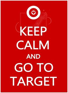 YESSS, By all means keep calm and run to your nearest Target Store!!!