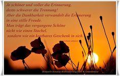Je schöner und voller die Erinnerung, desto schwerer ist die Trennung. Aber die Dankbarkeit verwandelt die Qual der Erinnerung in eine stille Freude. Man trägt das vergangene Schöne nicht wie einen Stachel, sondern wie ein kostbares Geschenk in sich.- Dietrich Bonhoeffer - ~ Quelle: GedankenGut https://www.facebook.com/Gaby.GedankenGut/  http://www.dreamies.de